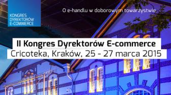II Kongres Dyrektorów E-commerce – najbardziej prestiżowe wydarzenie tej wiosny