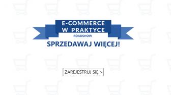 Roadshow E-commerce w praktyce rusza w trasę po Polsce z hasłem Sprzedawaj więcej!